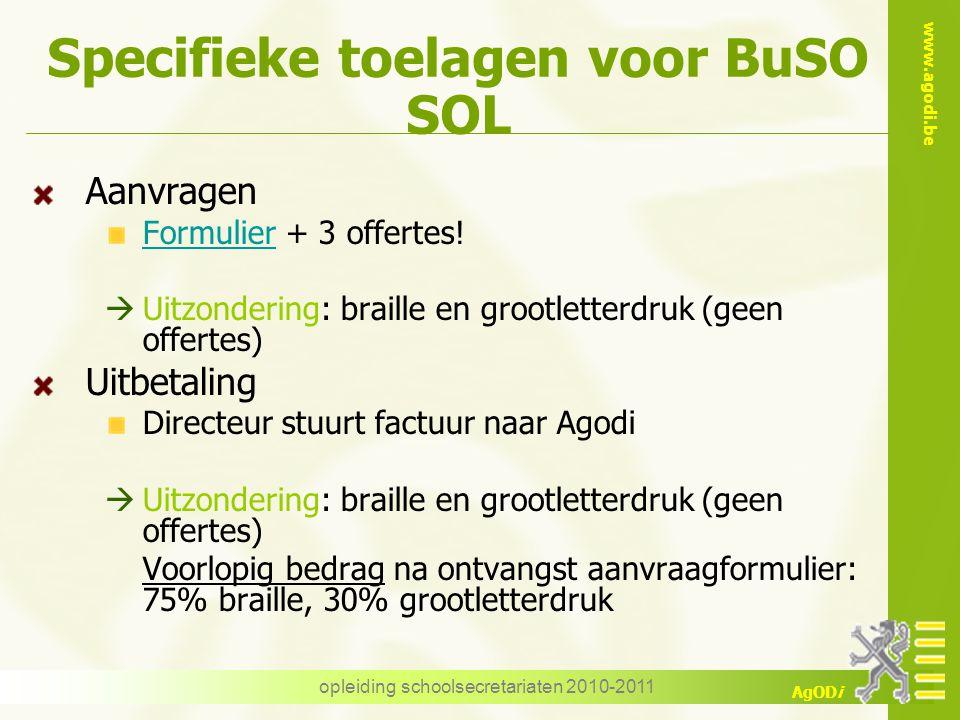 www.agodi.be AgODi opleiding schoolsecretariaten 2010-2011 Specifieke toelagen voor BuSO SOL Aanvragen FormulierFormulier + 3 offertes!  Uitzondering