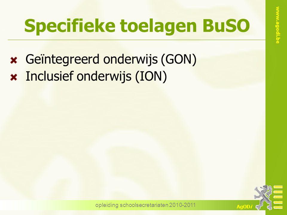 www.agodi.be AgODi opleiding schoolsecretariaten 2010-2011 Specifieke toelagen BuSO Geïntegreerd onderwijs (GON) Inclusief onderwijs (ION)