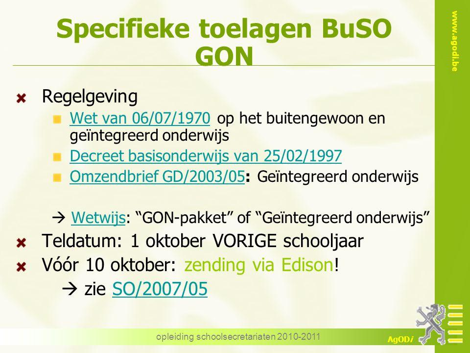 www.agodi.be AgODi opleiding schoolsecretariaten 2010-2011 Specifieke toelagen BuSO GON Regelgeving Wet van 06/07/1970 op het buitengewoon en geïntegr