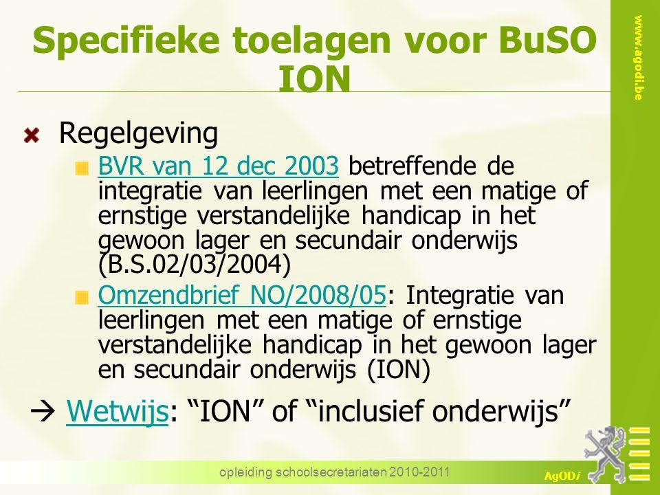 www.agodi.be AgODi opleiding schoolsecretariaten 2010-2011 Specifieke toelagen voor BuSO ION Regelgeving BVR van 12 dec 2003 betreffende de integratie