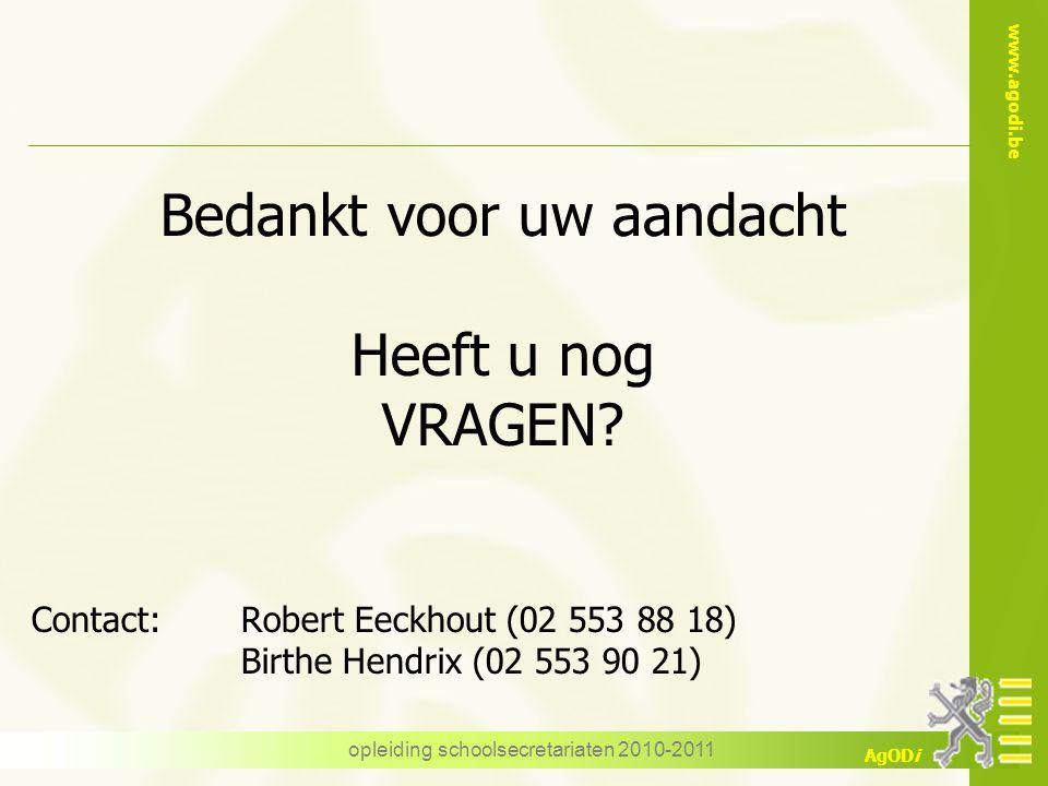 www.agodi.be AgODi opleiding schoolsecretariaten 2010-2011 Bedankt voor uw aandacht Heeft u nog VRAGEN? Contact: Robert Eeckhout (02 553 88 18) Birthe