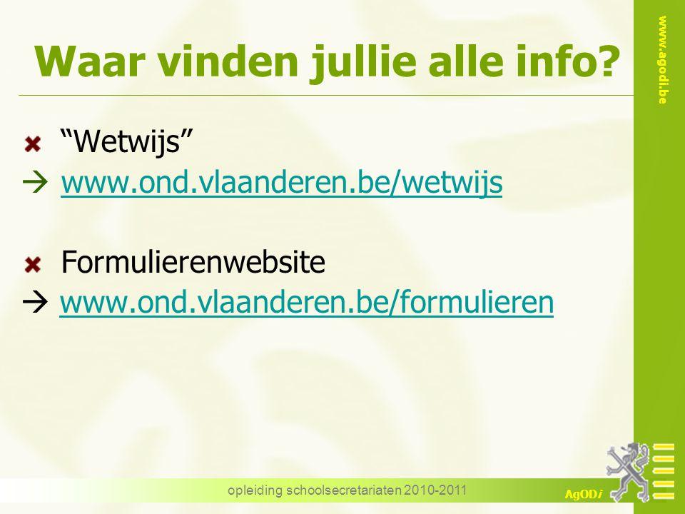 """www.agodi.be AgODi opleiding schoolsecretariaten 2010-2011 Waar vinden jullie alle info? """"Wetwijs""""  www.ond.vlaanderen.be/wetwijs www.ond.vlaanderen."""