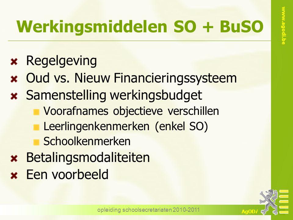 www.agodi.be AgODi opleiding schoolsecretariaten 2010-2011 Werkingsmiddelen SO + BuSO Regelgeving Oud vs. Nieuw Financieringssysteem Samenstelling wer