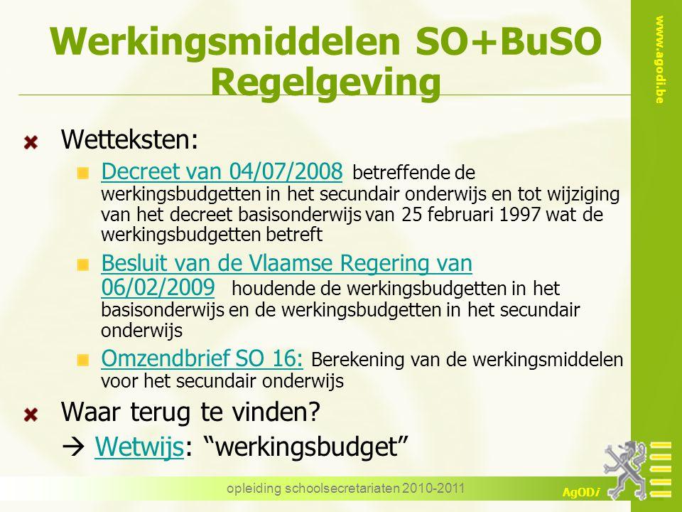 www.agodi.be AgODi opleiding schoolsecretariaten 2010-2011 Werkingsmiddelen SO+BuSO Regelgeving Wetteksten: Decreet van 04/07/2008Decreet van 04/07/20