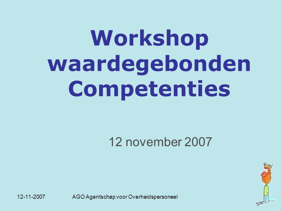 12-11-2007 AGO Agentschap voor Overheidspersoneel Workshop waardegebonden Competenties 12 november 2007