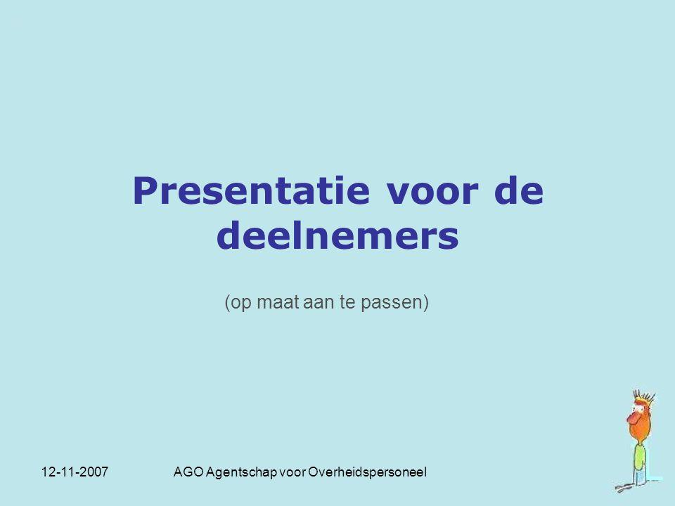 12-11-2007 AGO Agentschap voor Overheidspersoneel Presentatie voor de deelnemers (op maat aan te passen)