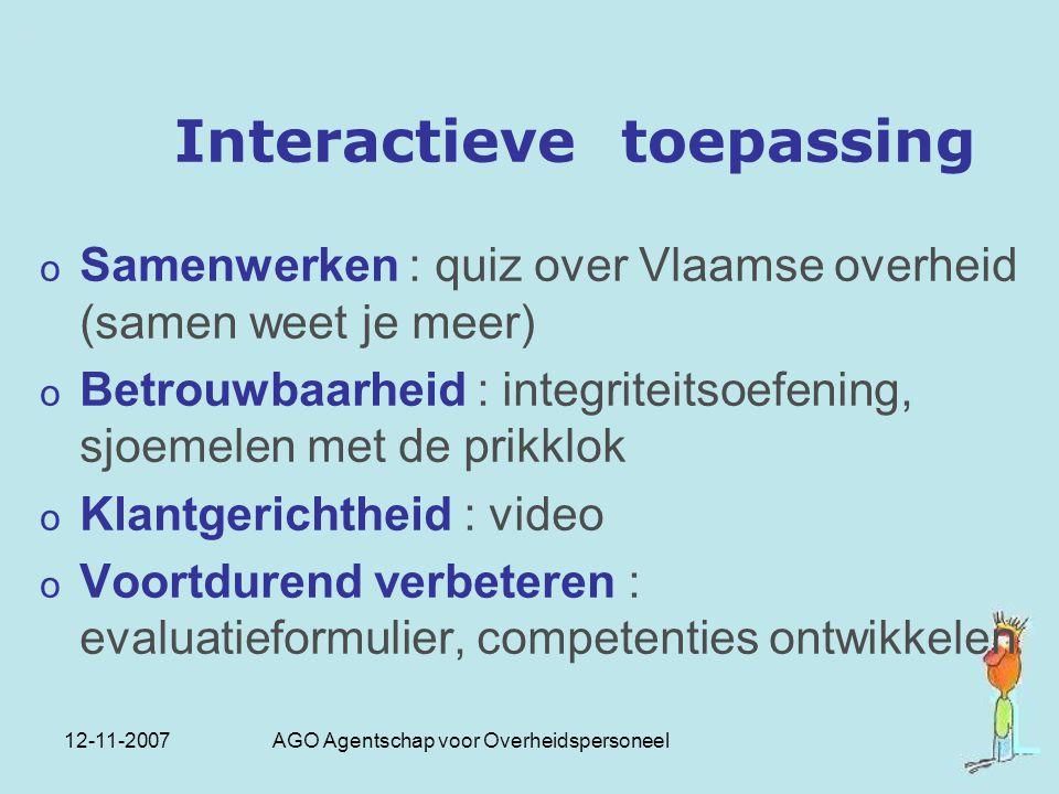 12-11-2007 AGO Agentschap voor Overheidspersoneel Interactieve toepassing o Samenwerken : quiz over Vlaamse overheid (samen weet je meer) o Betrouwbaa