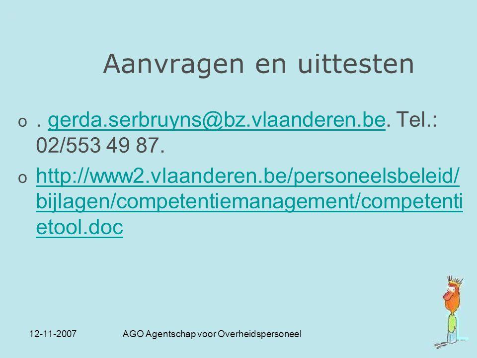 12-11-2007 AGO Agentschap voor Overheidspersoneel Aanvragen en uittesten o. gerda.serbruyns@bz.vlaanderen.be. Tel.: 02/553 49 87.gerda.serbruyns@bz.vl