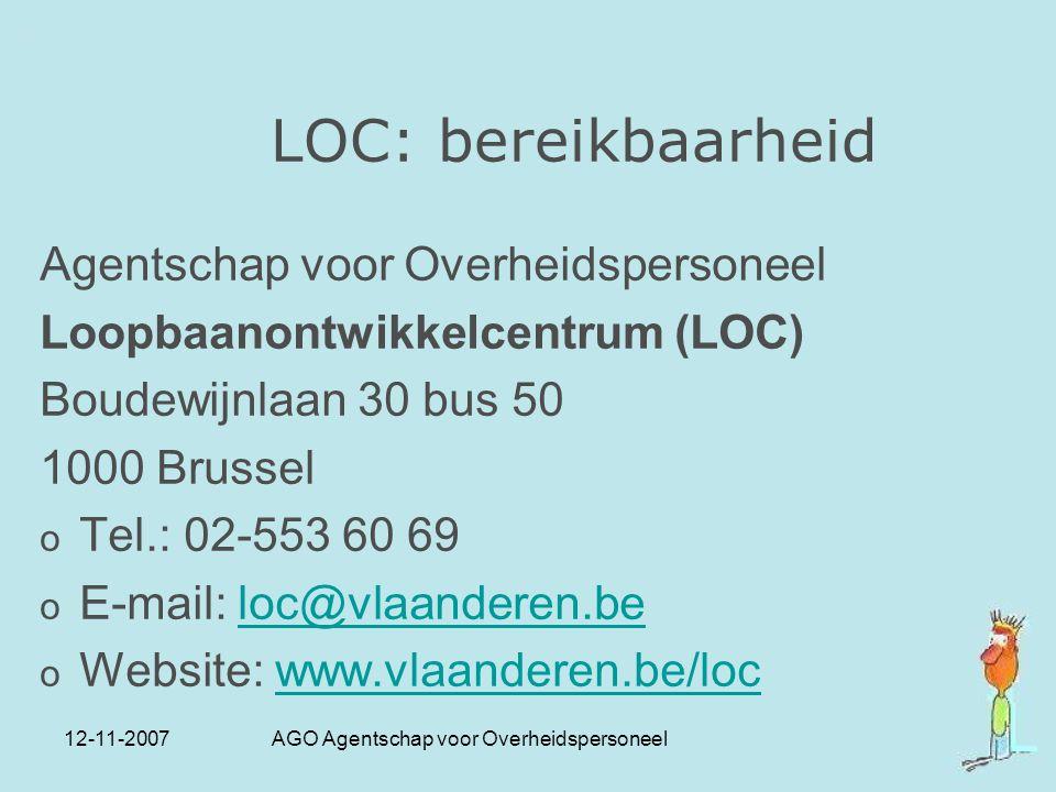 12-11-2007 AGO Agentschap voor Overheidspersoneel LOC: bereikbaarheid Agentschap voor Overheidspersoneel Loopbaanontwikkelcentrum (LOC) Boudewijnlaan