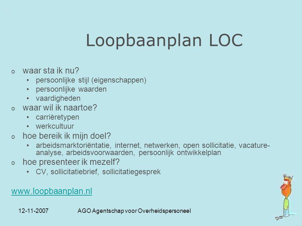 12-11-2007 AGO Agentschap voor Overheidspersoneel Loopbaanplan LOC o waar sta ik nu? persoonlijke stijl (eigenschappen) persoonlijke waarden vaardighe