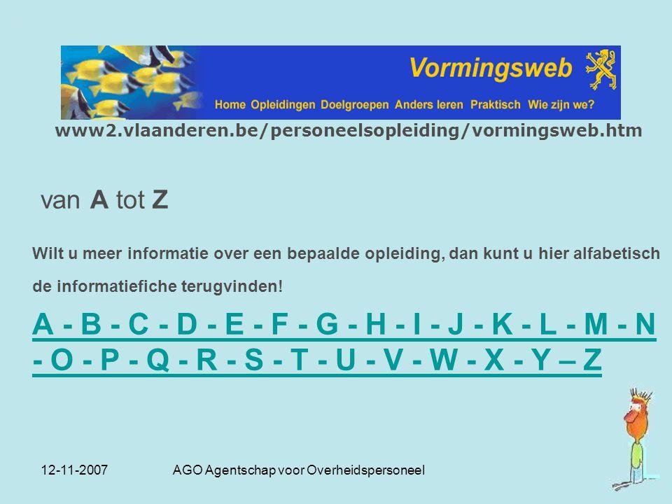 12-11-2007 AGO Agentschap voor Overheidspersoneel www2.vlaanderen.be/personeelsopleiding/vormingsweb.htm van A tot Z Wilt u meer informatie over een b