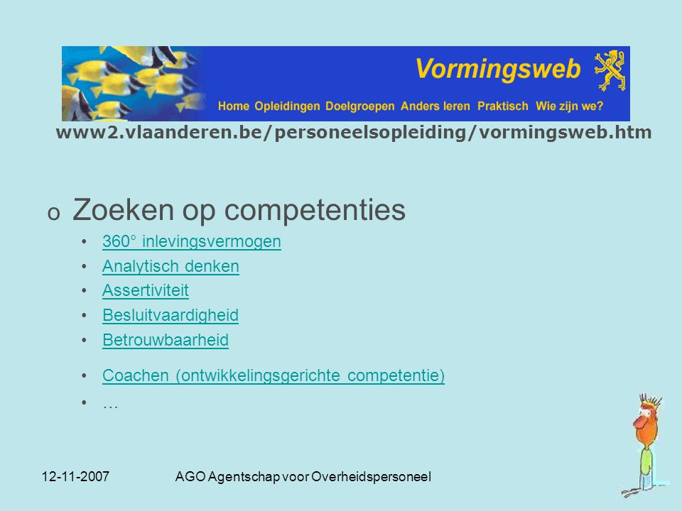 12-11-2007 AGO Agentschap voor Overheidspersoneel www2.vlaanderen.be/personeelsopleiding/vormingsweb.htm o Zoeken op competenties 360° inlevingsvermog