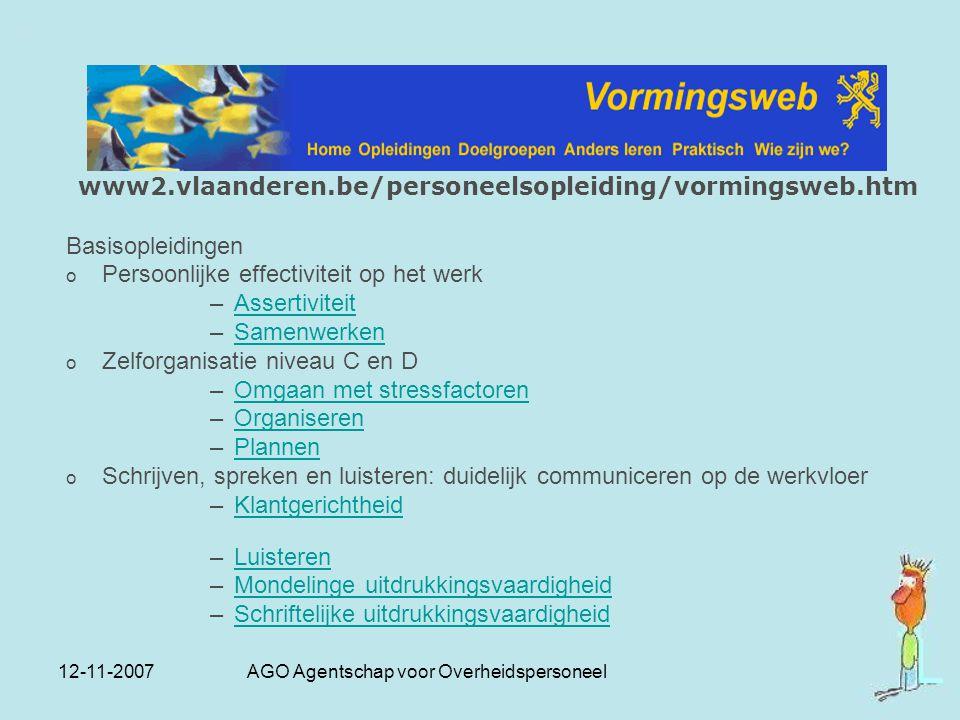 12-11-2007 AGO Agentschap voor Overheidspersoneel www2.vlaanderen.be/personeelsopleiding/vormingsweb.htm Basisopleidingen o Persoonlijke effectiviteit