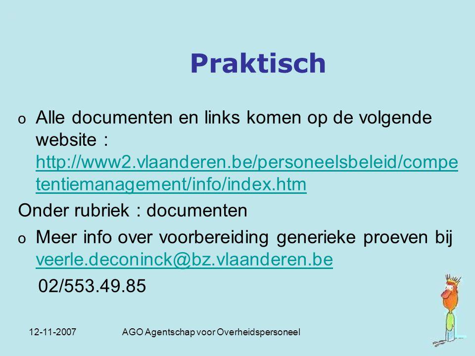 12-11-2007 AGO Agentschap voor Overheidspersoneel Praktisch o Alle documenten en links komen op de volgende website : http://www2.vlaanderen.be/person