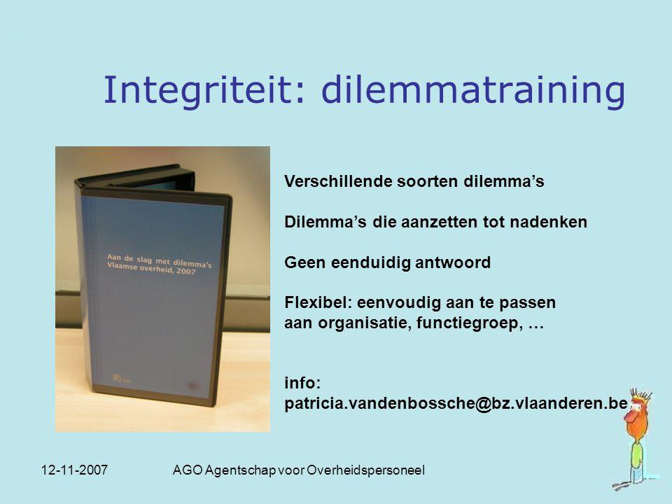 12-11-2007 AGO Agentschap voor Overheidspersoneel Integriteit: dilemmatraining Verschillende soorten dilemma's Dilemma's die aanzetten tot nadenken Ge