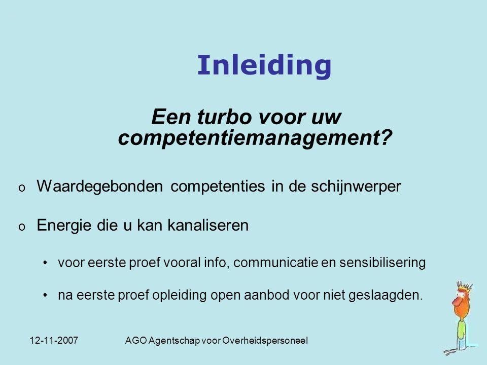 12-11-2007 AGO Agentschap voor Overheidspersoneel Inleiding Een turbo voor uw competentiemanagement? o Waardegebonden competenties in de schijnwerper