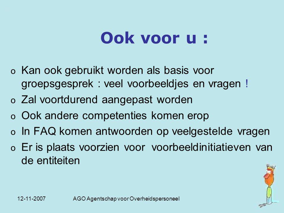 12-11-2007 AGO Agentschap voor Overheidspersoneel Ook voor u : o Kan ook gebruikt worden als basis voor groepsgesprek : veel voorbeeldjes en vragen !