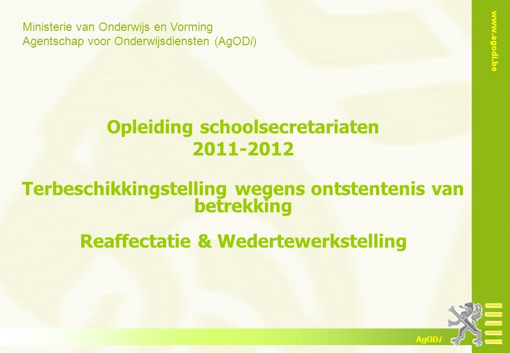 www.agodi.be AgODi opleiding schoolsecretariaten 2011-2012 12 Basisbegrippen Hetzelfde ambt en Reaffectatie 2.