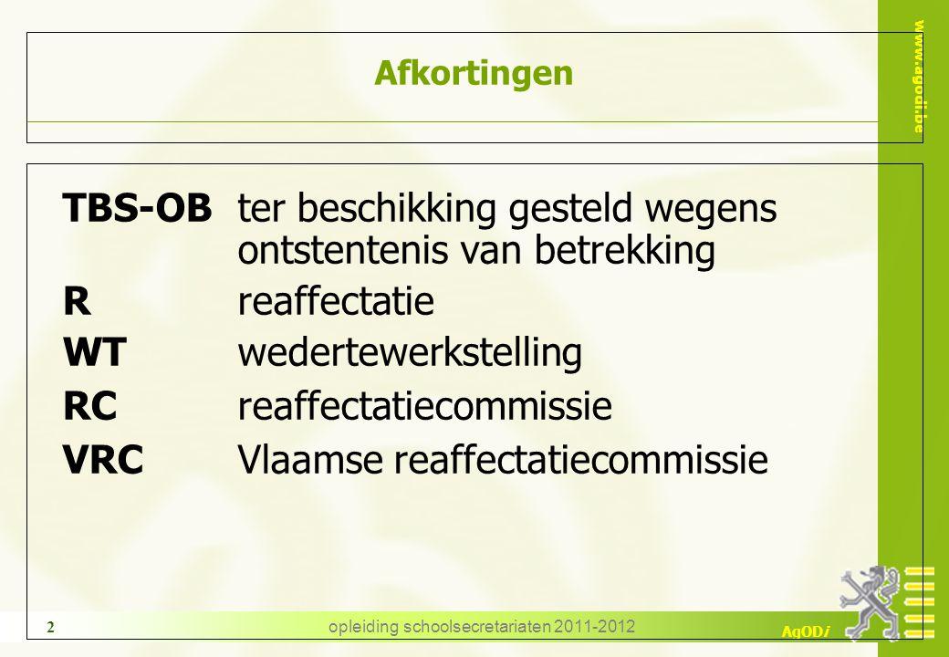 www.agodi.be AgODi opleiding schoolsecretariaten 2011-2012 2 Afkortingen TBS-OBter beschikking gesteld wegens ontstentenis van betrekking Rreaffectati