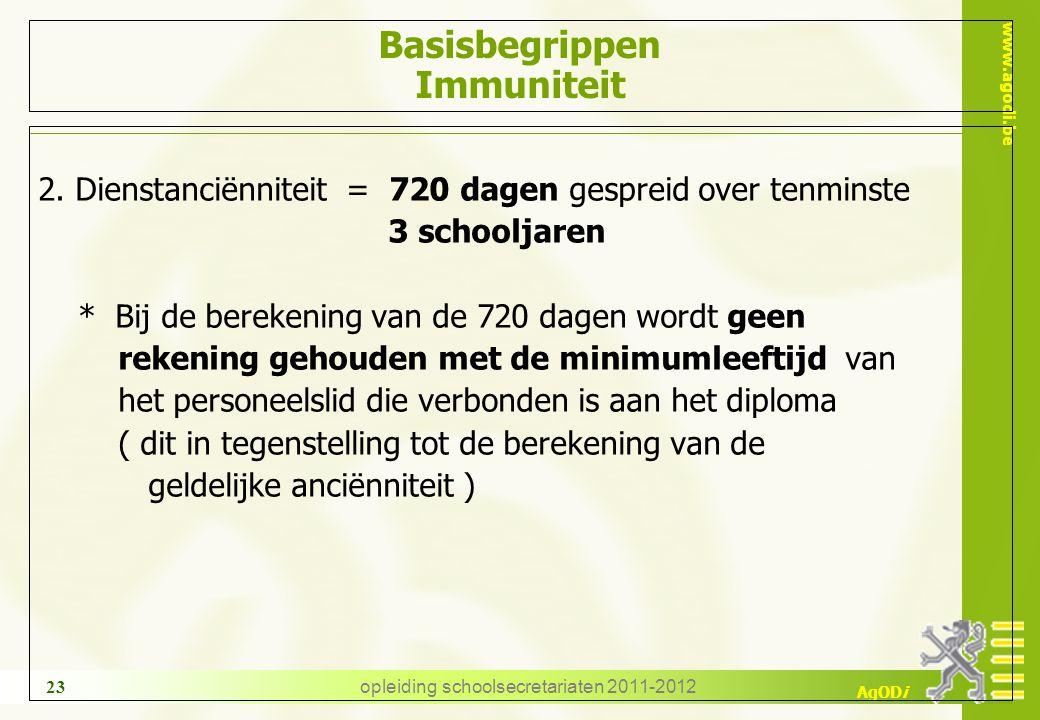 www.agodi.be AgODi opleiding schoolsecretariaten 2011-2012 23 Basisbegrippen Immuniteit 2. Dienstanciënniteit = 720 dagen gespreid over tenminste 3 sc