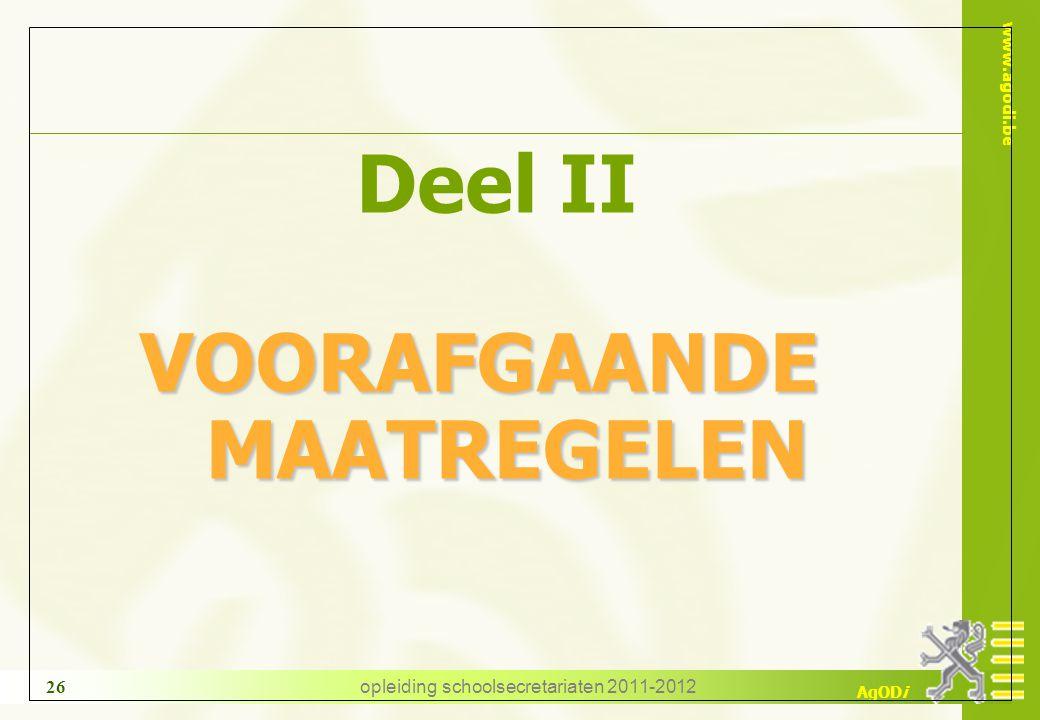 www.agodi.be AgODi opleiding schoolsecretariaten 2011-2012 26 Deel II VOORAFGAANDE MAATREGELEN