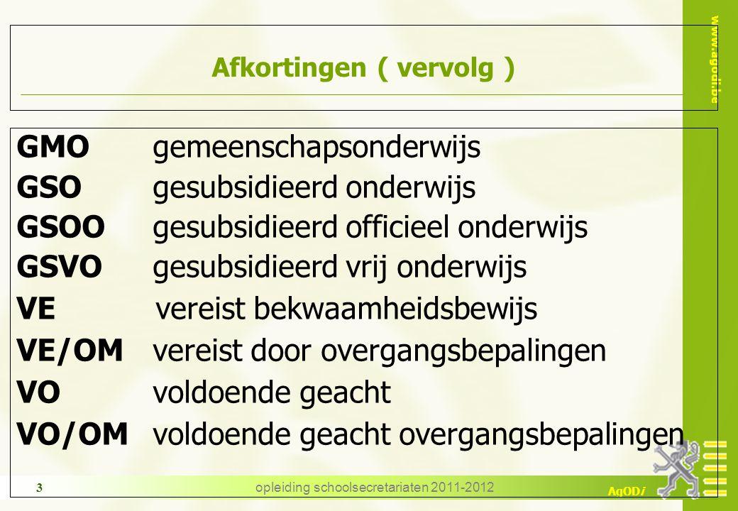 www.agodi.be AgODi opleiding schoolsecretariaten 2011-2012 3 Afkortingen ( vervolg ) GMOgemeenschapsonderwijs GSOgesubsidieerd onderwijs GSOOgesubsidi
