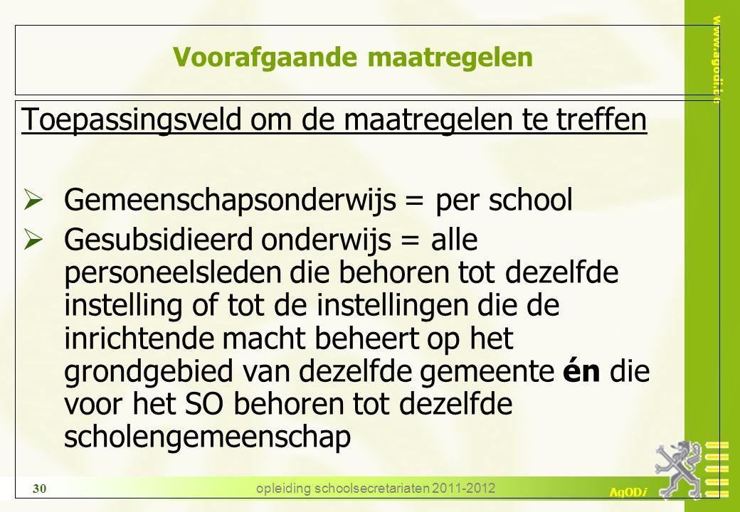 www.agodi.be AgODi opleiding schoolsecretariaten 2011-2012 30 Voorafgaande maatregelen Toepassingsveld om de maatregelen te treffen  Gemeenschapsonde