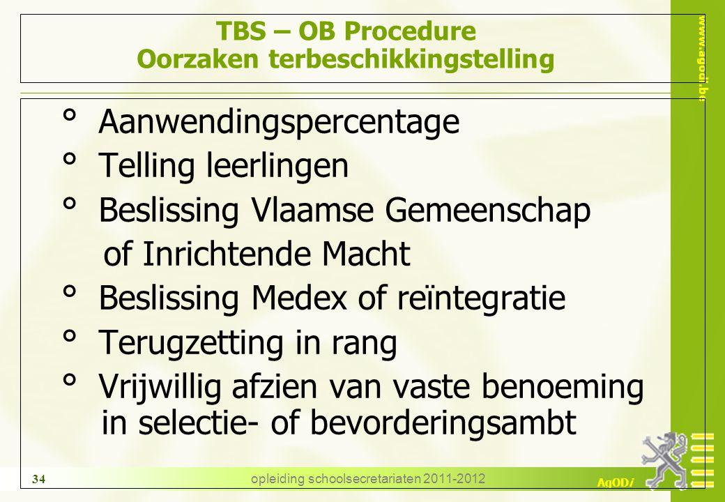 www.agodi.be AgODi opleiding schoolsecretariaten 2011-2012 34 TBS – OB Procedure Oorzaken terbeschikkingstelling ° Aanwendingspercentage ° Telling lee