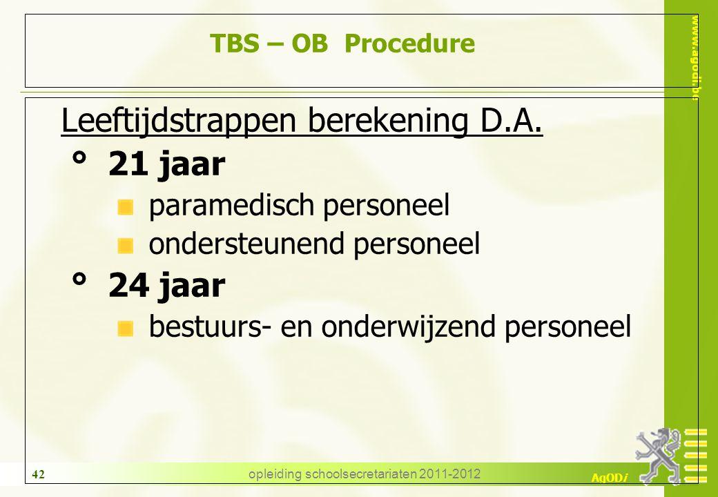 www.agodi.be AgODi opleiding schoolsecretariaten 2011-2012 42 TBS – OB Procedure Leeftijdstrappen berekening D.A. ° 21 jaar paramedisch personeel onde