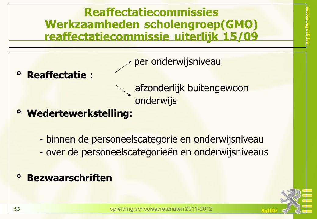 www.agodi.be AgODi opleiding schoolsecretariaten 2011-2012 53 Reaffectatiecommissies Werkzaamheden scholengroep(GMO) reaffectatiecommissie uiterlijk 1