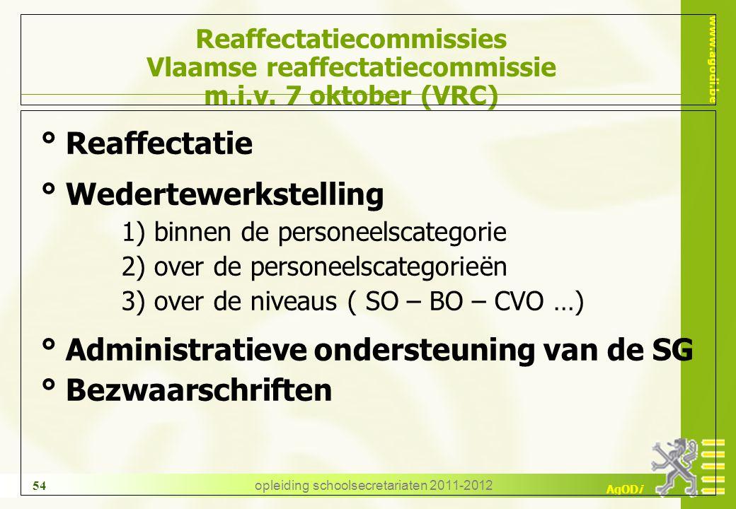 www.agodi.be AgODi opleiding schoolsecretariaten 2011-2012 54 Reaffectatiecommissies Vlaamse reaffectatiecommissie m.i.v. 7 oktober (VRC) ° Reaffectat