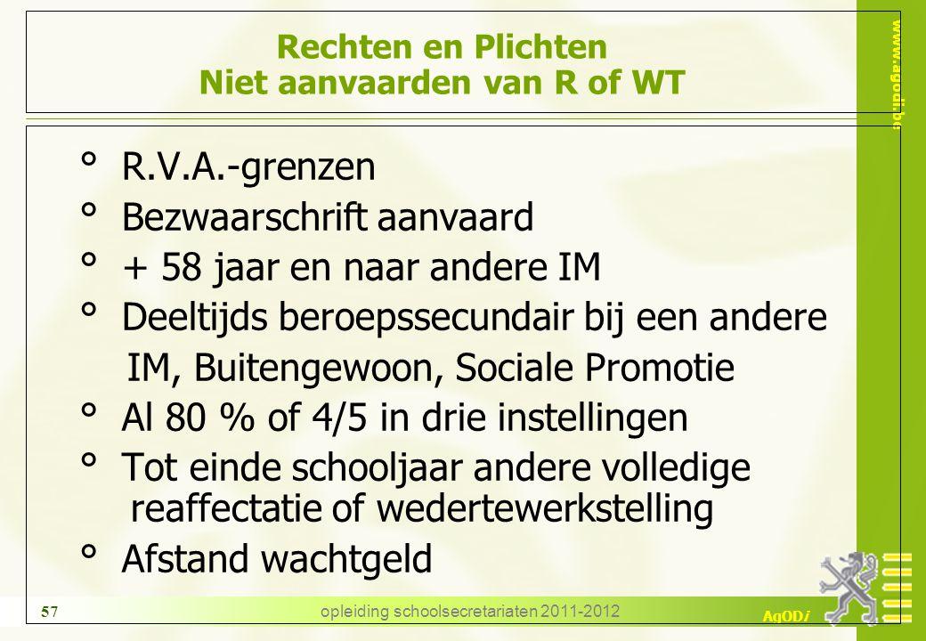 www.agodi.be AgODi opleiding schoolsecretariaten 2011-2012 57 Rechten en Plichten Niet aanvaarden van R of WT ° R.V.A.-grenzen ° Bezwaarschrift aanvaa