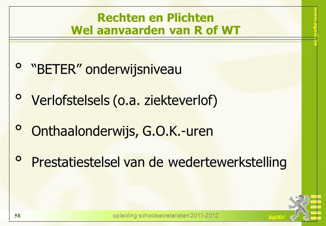 """www.agodi.be AgODi opleiding schoolsecretariaten 2011-2012 58 Rechten en Plichten Wel aanvaarden van R of WT ° """"BETER"""" onderwijsniveau ° Verlofstelsel"""