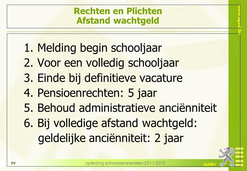 www.agodi.be AgODi opleiding schoolsecretariaten 2011-2012 59 Rechten en Plichten Afstand wachtgeld 1.Melding begin schooljaar 2.Voor een volledig sch