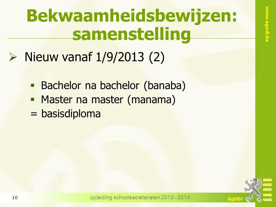 www.agodi.be AgODi Bekwaamheidsbewijzen: samenstelling  Nieuw vanaf 1/9/2013 (2)  Bachelor na bachelor (banaba)  Master na master (manama) = basisdiploma opleiding schoolsecretariaten 2013 - 2014 10