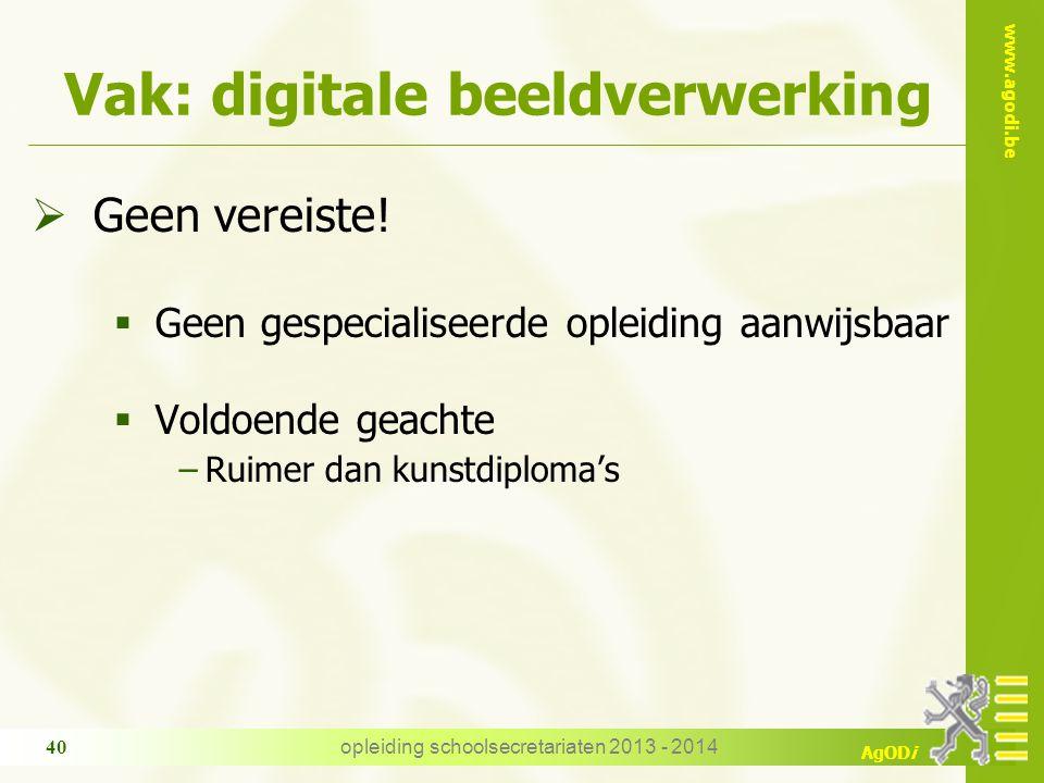 www.agodi.be AgODi opleiding schoolsecretariaten 2013 - 2014 40 Vak: digitale beeldverwerking  Geen vereiste.