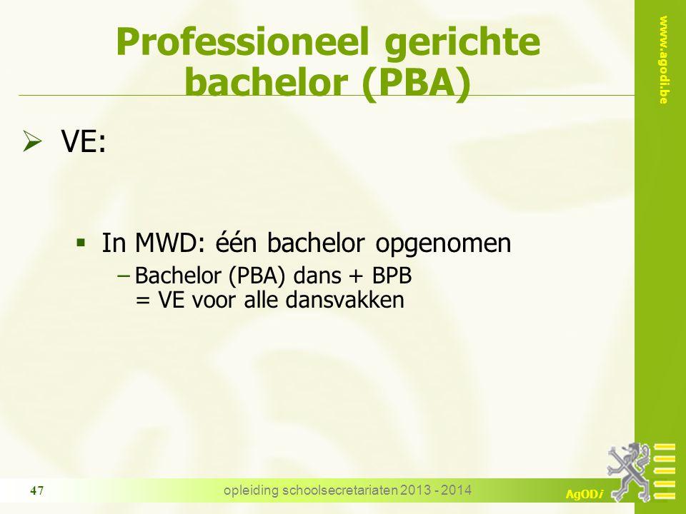 www.agodi.be AgODi opleiding schoolsecretariaten 2013 - 2014 47 Professioneel gerichte bachelor (PBA)  VE:  In MWD: één bachelor opgenomen −Bachelor (PBA) dans + BPB = VE voor alle dansvakken
