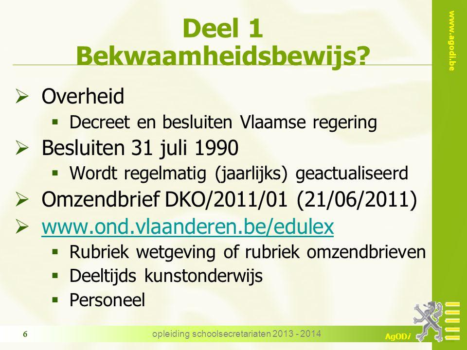 www.agodi.be AgODi opleiding schoolsecretariaten 2013 - 2014 6 Deel 1 Bekwaamheidsbewijs.