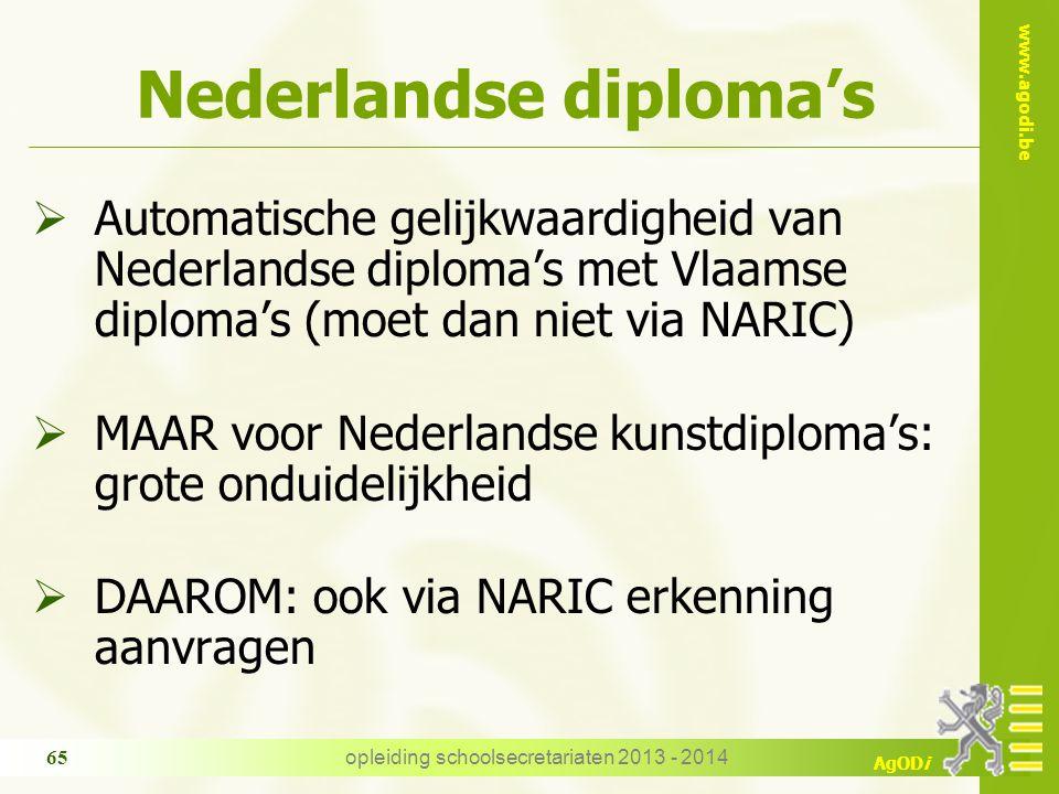 www.agodi.be AgODi Nederlandse diploma's  Automatische gelijkwaardigheid van Nederlandse diploma's met Vlaamse diploma's (moet dan niet via NARIC)  MAAR voor Nederlandse kunstdiploma's: grote onduidelijkheid  DAAROM: ook via NARIC erkenning aanvragen opleiding schoolsecretariaten 2013 - 2014 65