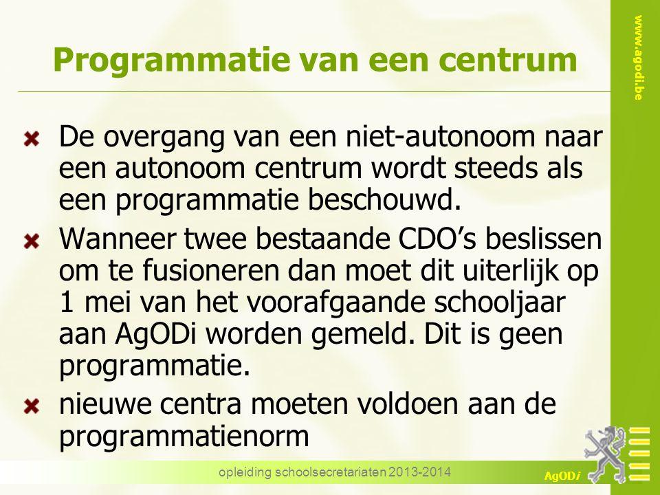 www.agodi.be AgODi Programmatie van een centrum De overgang van een niet-autonoom naar een autonoom centrum wordt steeds als een programmatie beschouwd.