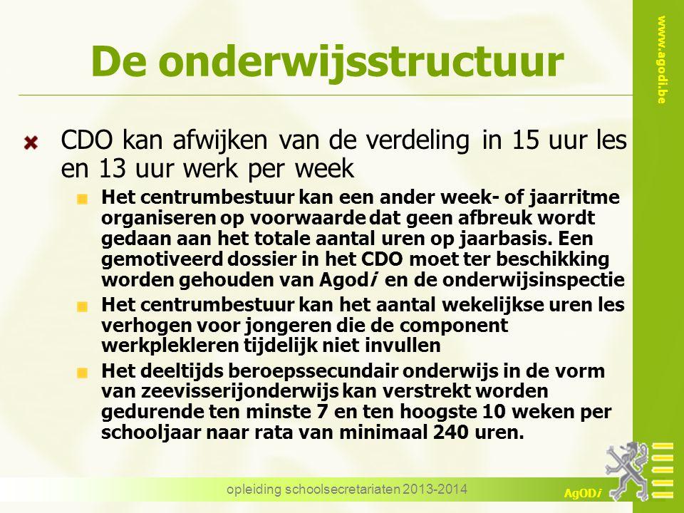 www.agodi.be AgODi De onderwijsstructuur CDO kan afwijken van de verdeling in 15 uur les en 13 uur werk per week Het centrumbestuur kan een ander week- of jaarritme organiseren op voorwaarde dat geen afbreuk wordt gedaan aan het totale aantal uren op jaarbasis.