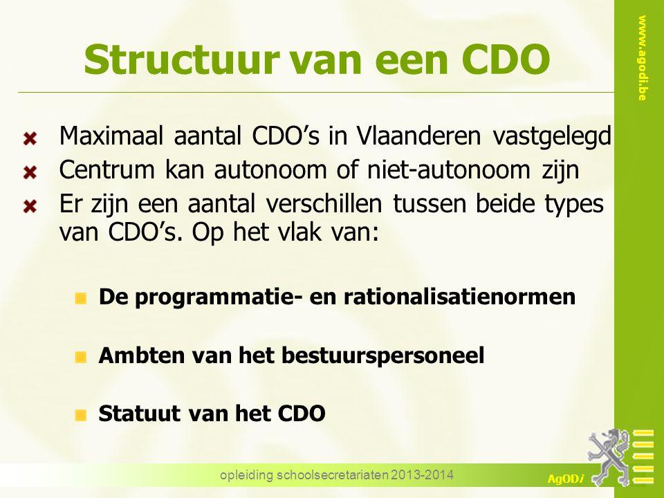 www.agodi.be AgODi Structuur van een CDO Maximaal aantal CDO's in Vlaanderen vastgelegd Centrum kan autonoom of niet-autonoom zijn Er zijn een aantal verschillen tussen beide types van CDO's.