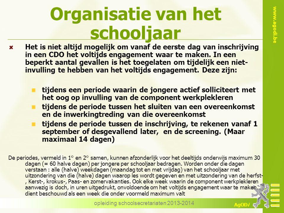 www.agodi.be AgODi Organisatie van het schooljaar Het is niet altijd mogelijk om vanaf de eerste dag van inschrijving in een CDO het voltijds engagement waar te maken.