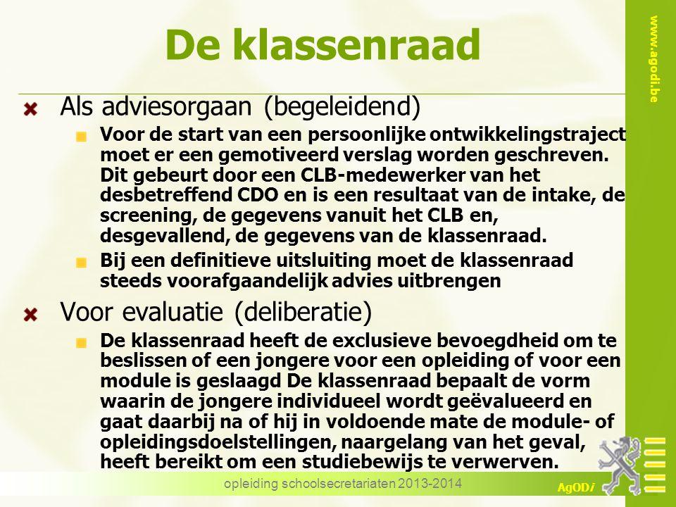 www.agodi.be AgODi De klassenraad Als adviesorgaan (begeleidend) Voor de start van een persoonlijke ontwikkelingstraject moet er een gemotiveerd verslag worden geschreven.