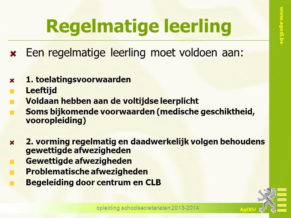 www.agodi.be AgODi Regelmatige leerling Een regelmatige leerling moet voldoen aan: 1.