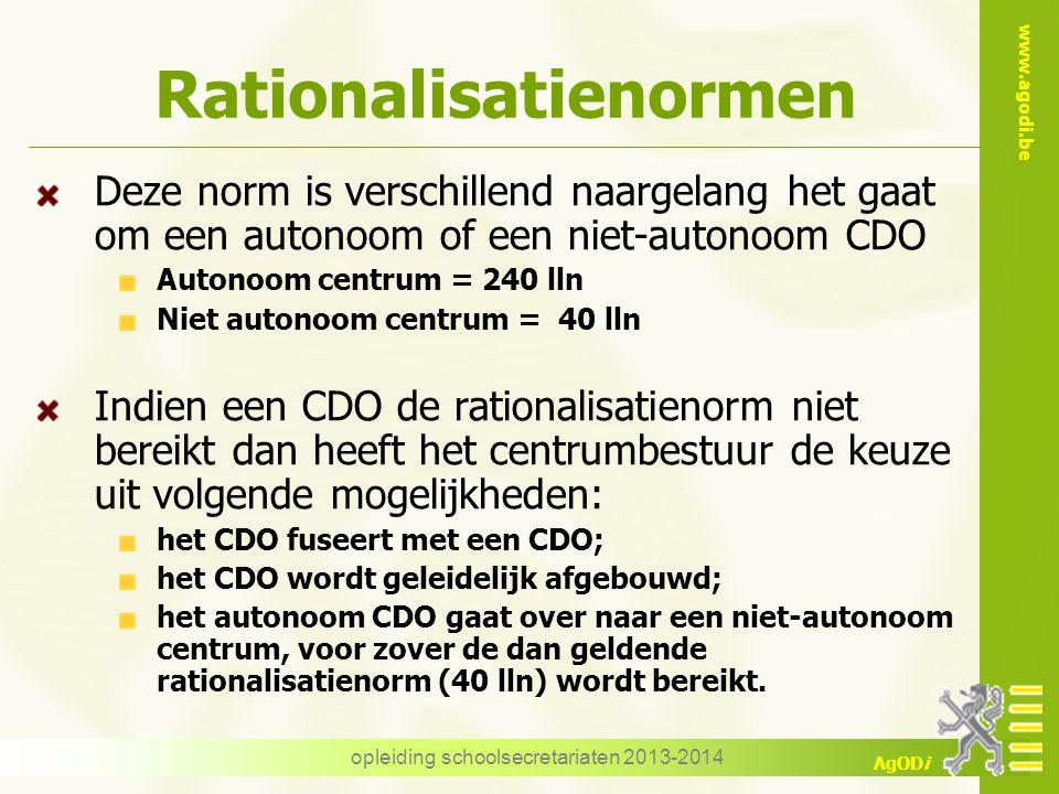 www.agodi.be AgODi Rationalisatienormen Deze norm is verschillend naargelang het gaat om een autonoom of een niet-autonoom CDO Autonoom centrum = 240 lln Niet autonoom centrum = 40 lln Indien een CDO de rationalisatienorm niet bereikt dan heeft het centrumbestuur de keuze uit volgende mogelijkheden: het CDO fuseert met een CDO; het CDO wordt geleidelijk afgebouwd; het autonoom CDO gaat over naar een niet-autonoom centrum, voor zover de dan geldende rationalisatienorm (40 lln) wordt bereikt.