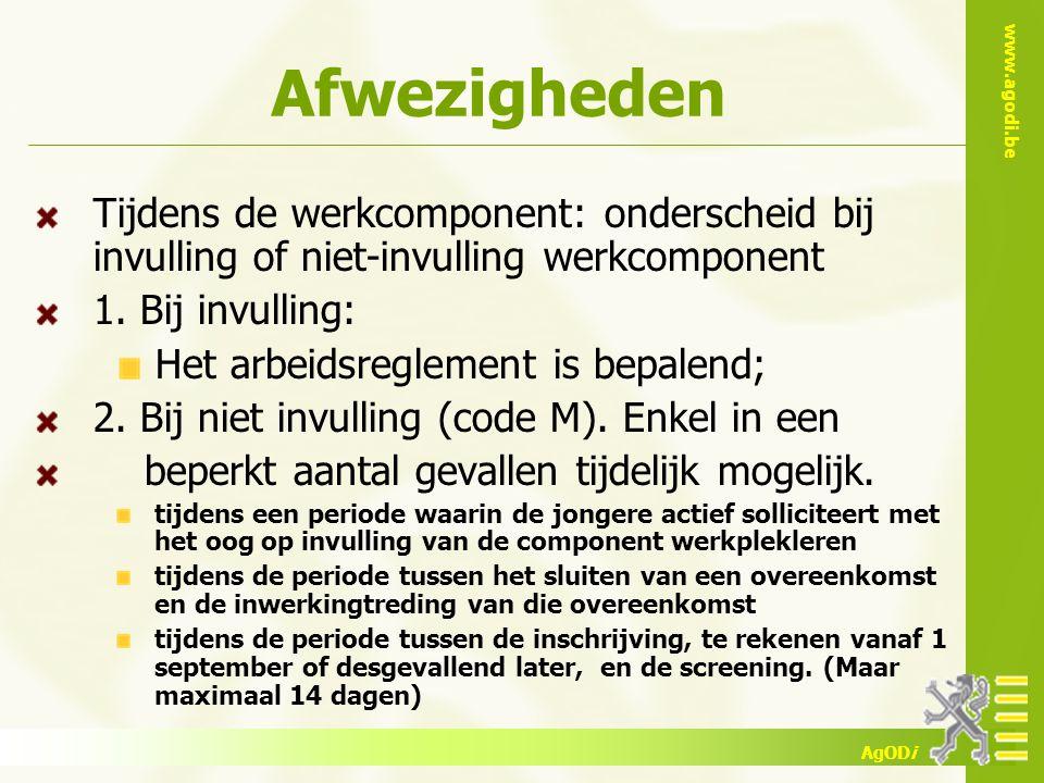 www.agodi.be AgODi Afwezigheden Tijdens de werkcomponent: onderscheid bij invulling of niet-invulling werkcomponent 1.