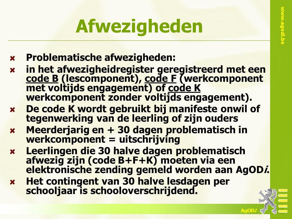 www.agodi.be AgODi Afwezigheden Problematische afwezigheden: in het afwezigheidregister geregistreerd met een code B (lescomponent), code F (werkcomponent met voltijds engagement) of code K werkcomponent zonder voltijds engagement).