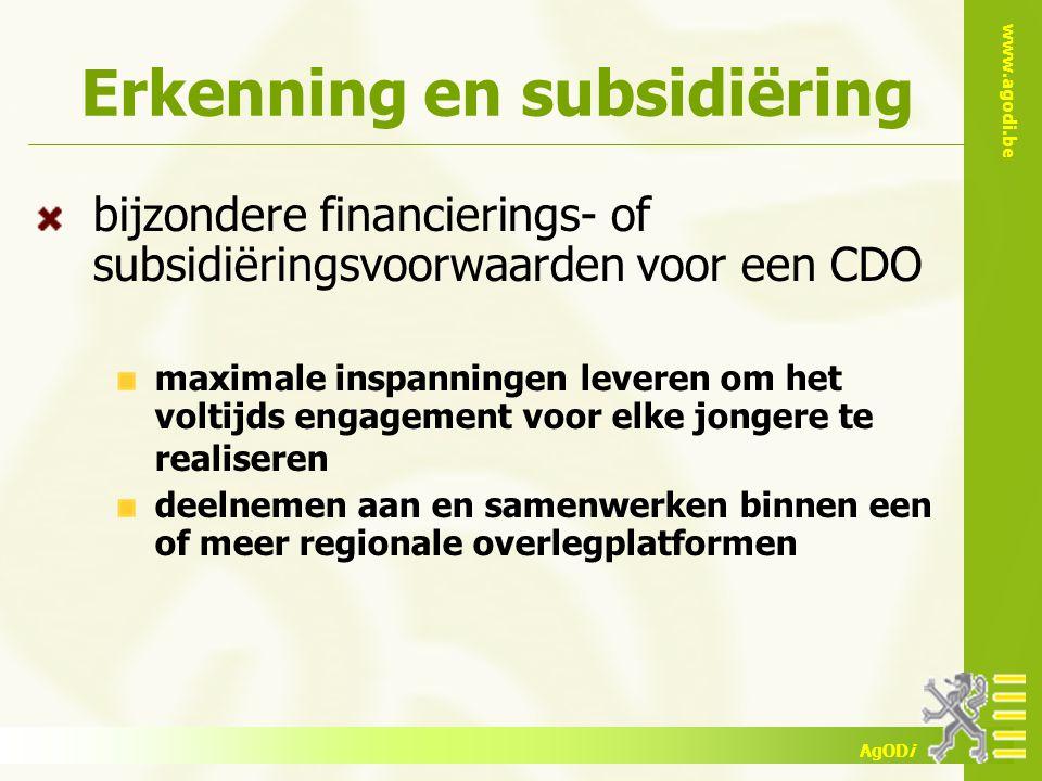 www.agodi.be AgODi Erkenning en subsidiëring bijzondere financierings- of subsidiëringsvoorwaarden voor een CDO maximale inspanningen leveren om het voltijds engagement voor elke jongere te realiseren deelnemen aan en samenwerken binnen een of meer regionale overlegplatformen