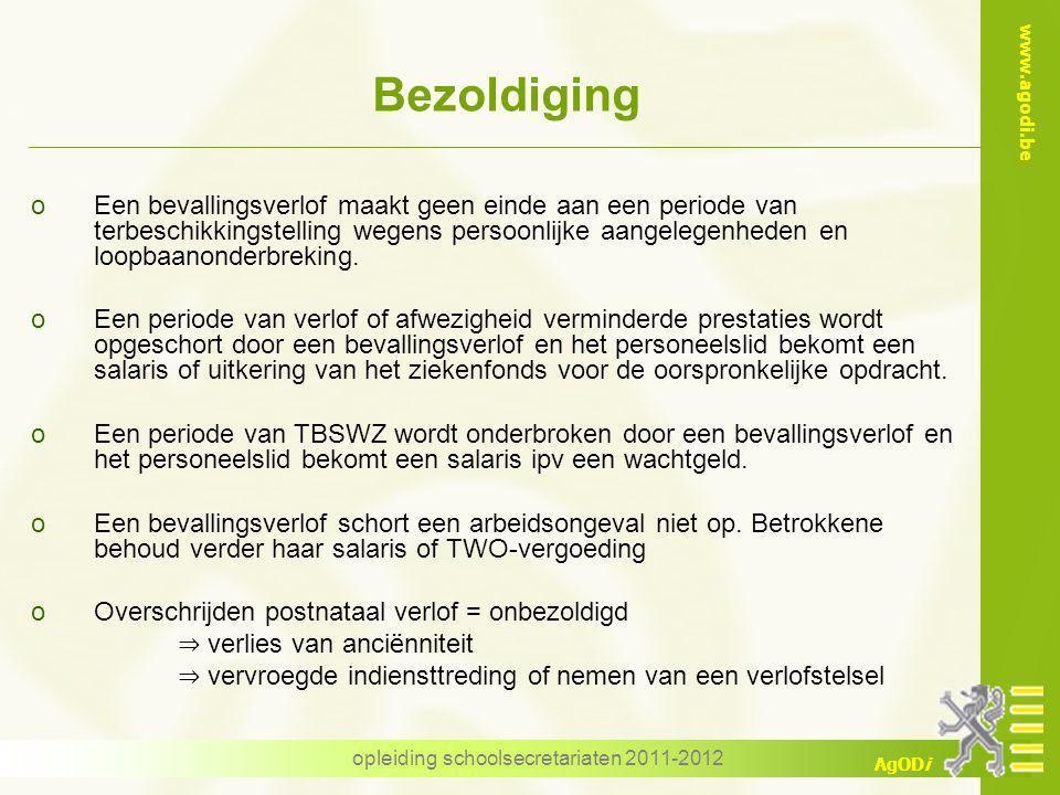 www.agodi.be AgODi opleiding schoolsecretariaten 2011-2012 Bezoldiging oEen bevallingsverlof maakt geen einde aan een periode van terbeschikkingstelling wegens persoonlijke aangelegenheden en loopbaanonderbreking.